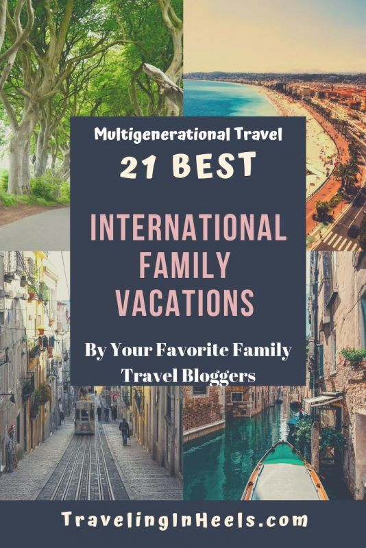 21 Best International Family Vacations For Multigenerational Travel Traveling In Heels International Family Vacations Family Vacation Family Travel