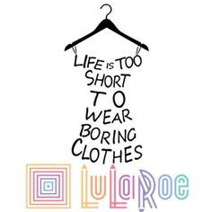 Image result for lularoe life's too short to wear boring clothes