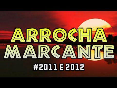 Arrocha Marcantes 2011 E 2012 So As Melhores Youtube