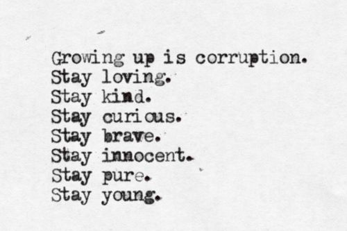 stay young: Innocent Stay, Curious Stay, Feelings Thoughts Quotes, Corruption Stay, Stay Alive, Words Quotes, Word Quotes, Kind Stay, Brave Stay