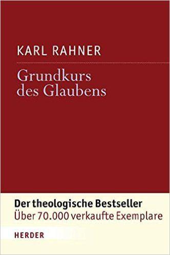 Grundkurs des Glaubens: Einführung in den Begriff des Christentums: Amazon.de: Karl Rahner: Bücher