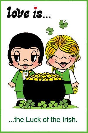 love is... the luck of the Irish, Happy St. Patrick's day --everyone is an Irish on St. Patrick's Day: