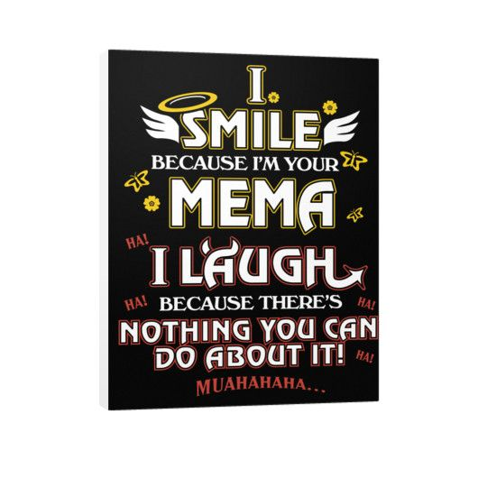 """""""I smile, Mema, I laugh, Because there's nothing you can do about it!"""" Vertical Canvas"""