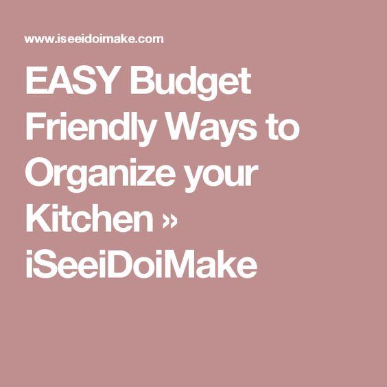 EASY Budget Friendly Ways to Organize your Kitchen » iSeeiDoiMake