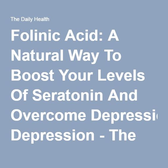 Folinic Acid: A Natural Way To Boost Your Levels Of Seratonin And Overcome Depression - The Daily Health