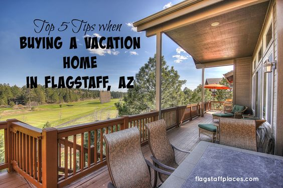As a REALTOR I specialize in vacation homes and investment properties. Here are the Top 5 Tips on Buying a Vacation Home in Flagstaff, AZ or anywhere else.