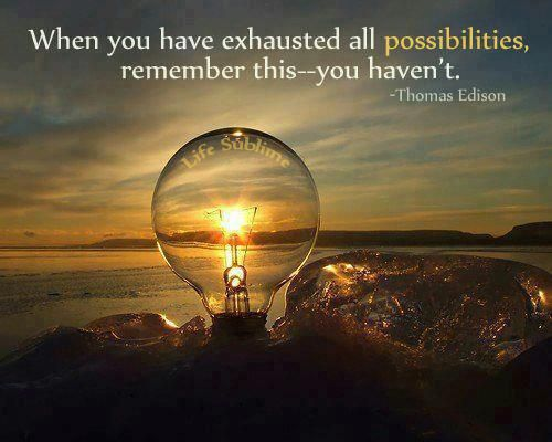 When you have exhausted all possibilities, remember this: you haven't. - Thomas Edison www.facebook.com/brent.bryson #networkmarketer