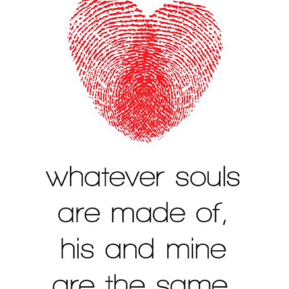 Whatever souls are made of, his & mine are the same <3