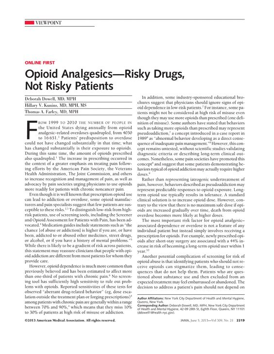Opioid Analgesics—Risky Drugs, Not Risky Patients   Deborah Dowell, MD, MPH; Hillary V. Kunins, MD, MPH, MS; Thomas A. Farley, MD, MPH  JAMA. 2013;309(21):2219-2220. doi:10.1001/jama.2013.5794.