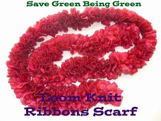 Save Green Being Green: Loom Knit Ribbons Scarf using Red ...