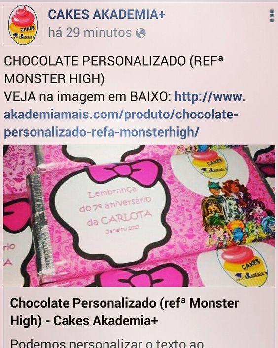 CHOCOLATE PERSONALIZADO (REFª MONSTER HIGH) VEJA na imagem em BAIXO: http://www.akademiamais.com/produto/chocolate-personalizado-refa-monsterhigh/