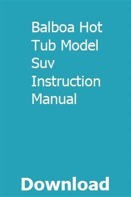 Balboa Hot Tub Model Suv Instruction Manual Balboa Hot Tub Hot Tub Suv