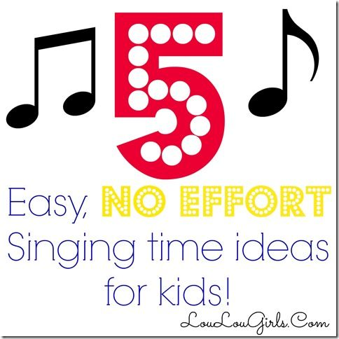 Lou  Lou  Girls : 5 Easy, NO Effort Singing Time Ideas for Kids.