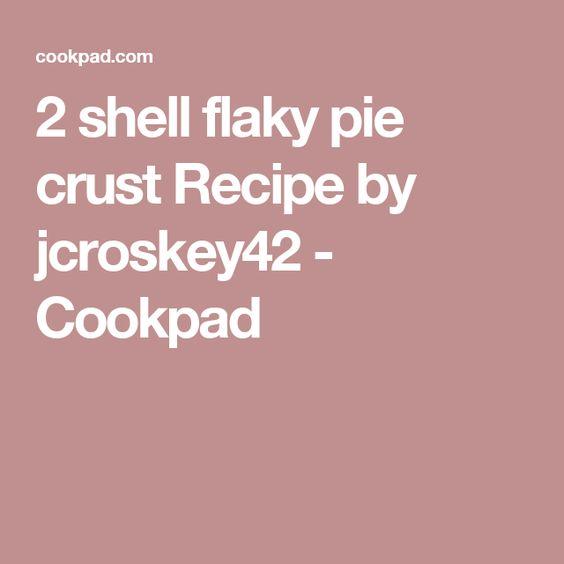 2 shell flaky pie crust Recipe by jcroskey42 - Cookpad