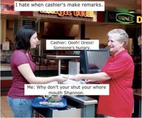 When cashier's make remarks...