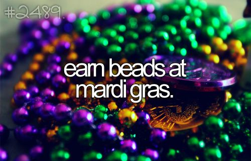 go to mardi gras... which was started in Maine, not New Orleans!