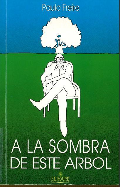 A la sombra de este árbol / Paulo Freire ; introducción, Ramón Flecha ; notas, Ana María Araújo Freire ; [traducción, Agustín Requejo Osorio]