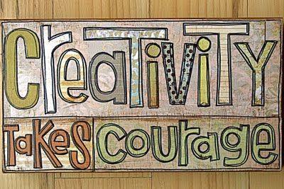 Creativity takes courage!