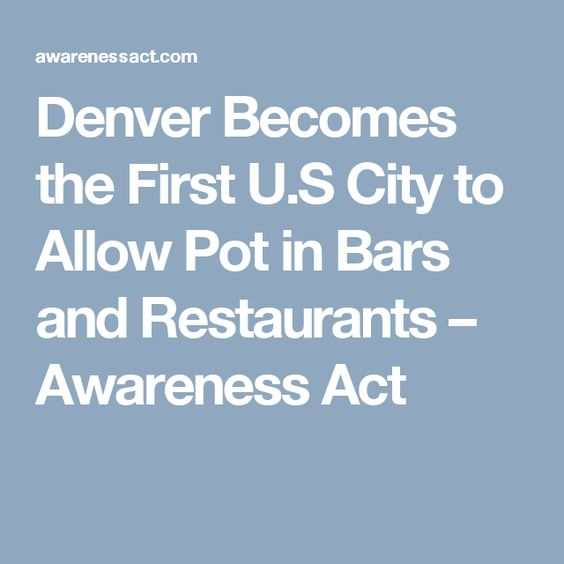 Denver Becomes the First U.S City to Allow Pot in Bars and Restaurants – Awareness Act