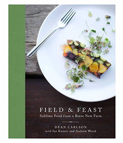 Field & Feast: Sublime Food from a Brave New Farm by Dean Carlson