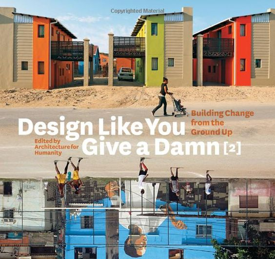 Design Like You Give a Damn [2]: Building Change from the Ground Up    Edited by Architecture for Humanity this is the second edition of a book that unveils more than on hundred projects adressing humanitarian architecture.