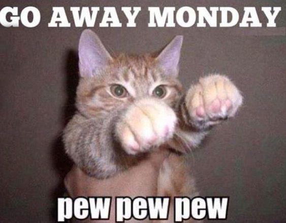 Go away Monday.