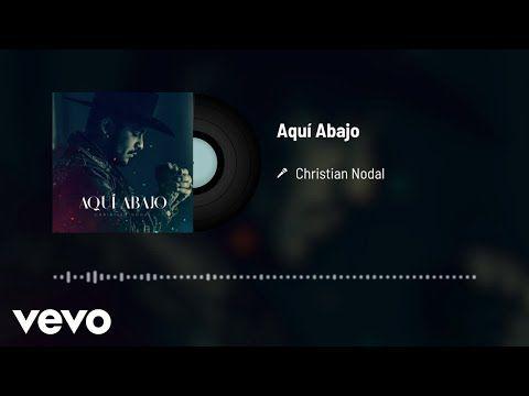 Christian Nodal Aquí Abajo Audio Youtube Audio Canciones Alta Consigna