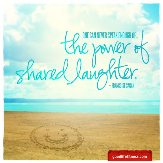 One can never speak enough of the power of shared laughter. Francoise Sagan