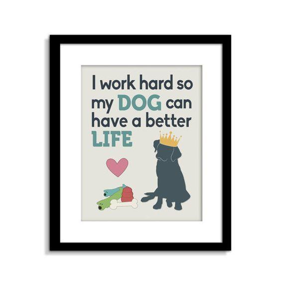Funny Dog Wandkunst, Funny Dog Schilder, ich hart arbeiten, so dass mein Hund ein besseres Leben, Hund Wanddekoration, Hund Home Dekor haben kann