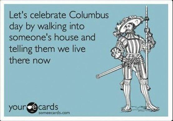LOL: Columbus Day, Giggle, E Card, Celebrate Columbus, So True, Funny Stuff, Native American