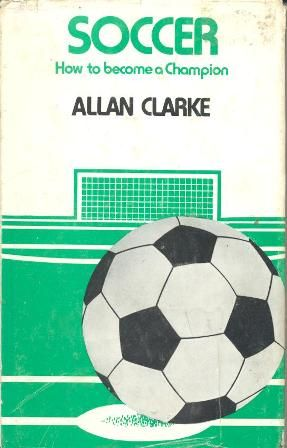 "Allan Clarke's ""How to Become a Champion"""