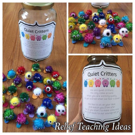 Quiet Critters  They live in a soundproof jar & only come out when it's quiet. Loud noises hurt their ears, but whispering is ok They love to sit on students' desks & watch & learn from the students. If the student is too loud, they get moved to the other side of their desk. If they continue to be loud they go back into their jar.  At the end of the quiet lesson whoever still has a Quiet Critter on their desk can have points, a sticker or whatever incentives you have in the room.