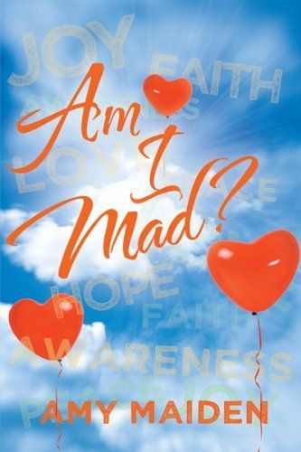 Am I Mad? by Amy Maiden, http://www.amazon.co.uk/dp/B008G0PI6W/ref=cm_sw_r_pi_dp_Fez6sb18KX22E/277-0492634-4806048