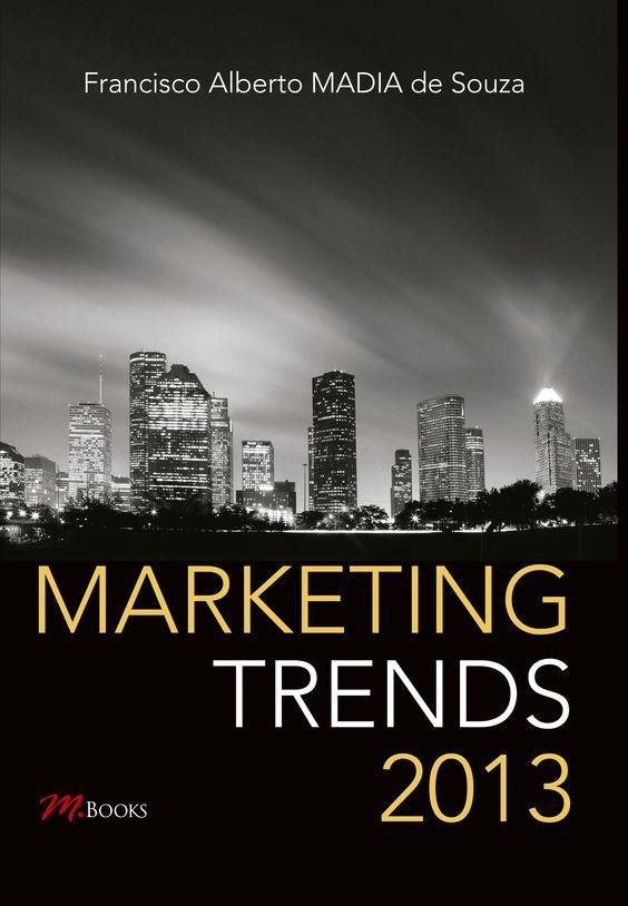 No livro, Francisco Alberto Madia de Souza, presidente da Academia Brasileira de Marketing, procura identificar as principais tendências da área para 2013.