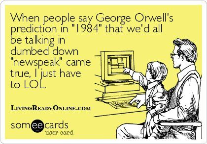 the principles of newspeak by george orwell George orwell biography  through his creation and explanation of newspeak, orwell warns the reader that a government that creates the language and mandates how it .