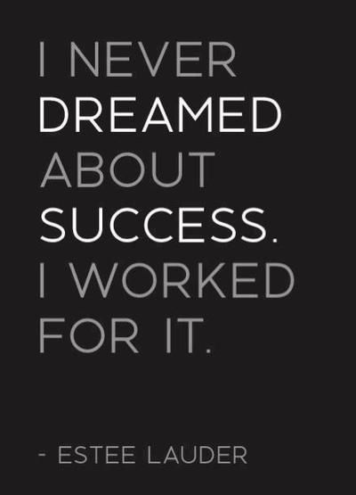 : Work Hard, Inspirational Quote, Estée Lauder, Lauder Quote, Successquote, Success Quotes, Estee Lauder, Hard Work, Wise Word