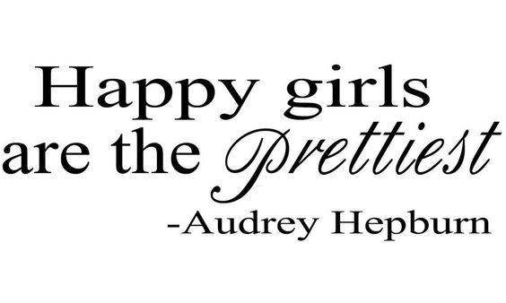 """""""Happy girls are the prettiest."""" - Audrey Hepburn"""