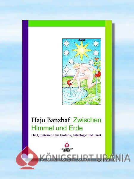 Zwischen Himmel und Erde - die Quintessenz aus Esoterik, Astrologie und Tarot (Hajo Banzhaf)