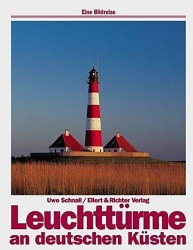 Uwe Schnall ~ Leuchttürme an deutschen Küsten. Eine Bildreise 9783892345213