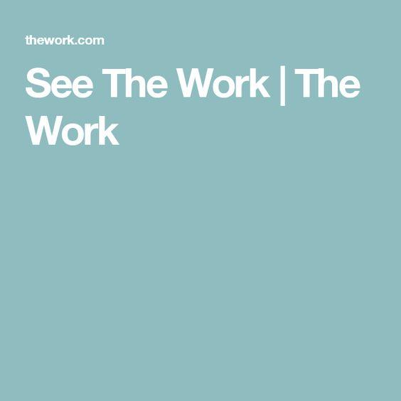 See The Work | The Work