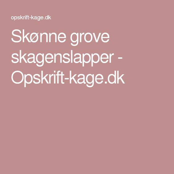 Skønne grove skagenslapper - Opskrift-kage.dk