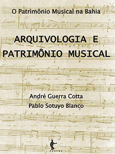 Arquivologia e patrimônio musical (Portuguese Edition) de [Cotta, André Guerra, Blanco, Pablo Sotuyo]