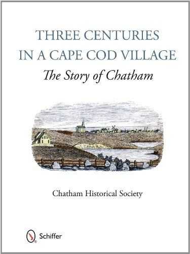 Three Centuries in a Cape Cod Village: The Story of Chatham by Chatham Historical Society. Celebrating the 300th anniversary of the founding of Chatham, MA, seven collaborative authors chronicle the Town's story from the days of the Monomoyicks through the present. The book is accessible to both casual and serious readers. Available at the Chatham Historical Society  Gift Shop: http://www.chathamhistoricalsociety.org/Store/index.htm