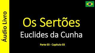 Euclides da Cunha - Os Sertões (Áudio Livro): Euclides da Cunha - Os Sertões - 18 / 49
