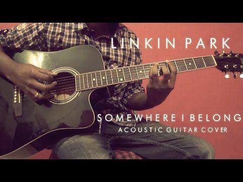 Somewhere I Belong Linkin Park Acoustic Guitar Cover Youtube Acoustic Guitar Guitar For You Song