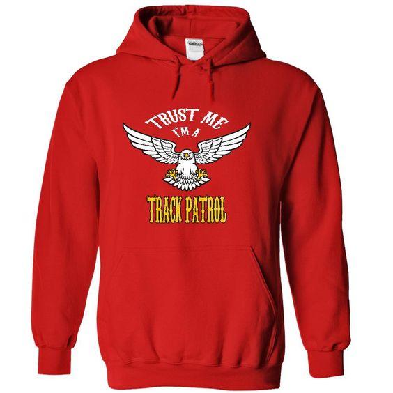 Trust me, Im a track patrol t shirts, t-shirts, shirt,  T Shirt, Hoodie, Sweatshirt