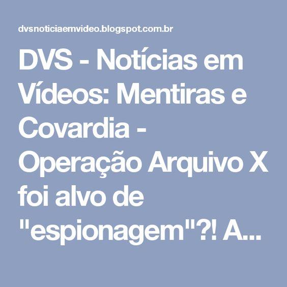 """DVS - Notícias em Vídeos: Mentiras e Covardia - Operação Arquivo X foi alvo de """"espionagem""""?! As mudanças no ENSINO, entenda."""