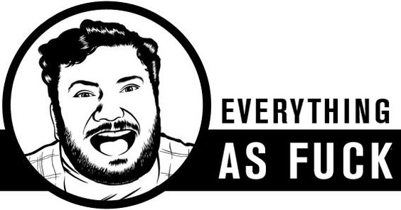 Everything as Fuck - http://www.freshcancernews.com/everything-as-fuck/