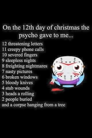 On the 12th Day of Christmas the psycho gave to me