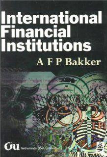 International Financial Institutions by Age Bakker. $1.78. Author: Age Bakker. Publication: January 15, 1996. Edition - 1st. Publisher: Longman Pub Group; 1st edition (January 15, 1996)